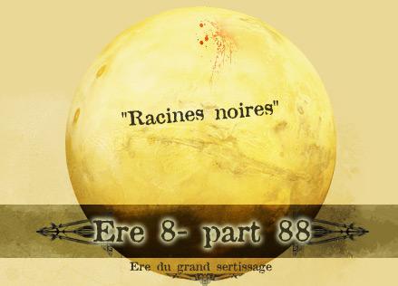 """Hurleurs / Changement d'ère - Ere 8, part 88 """"Racines Noires"""" - 20.09.2014 Ere-8-88"""