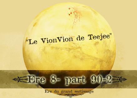 Nouvelle Ere : Ere 8 - part 90-2, Le vionvion de Teejee [15.04.2015] Ere-8-90-2